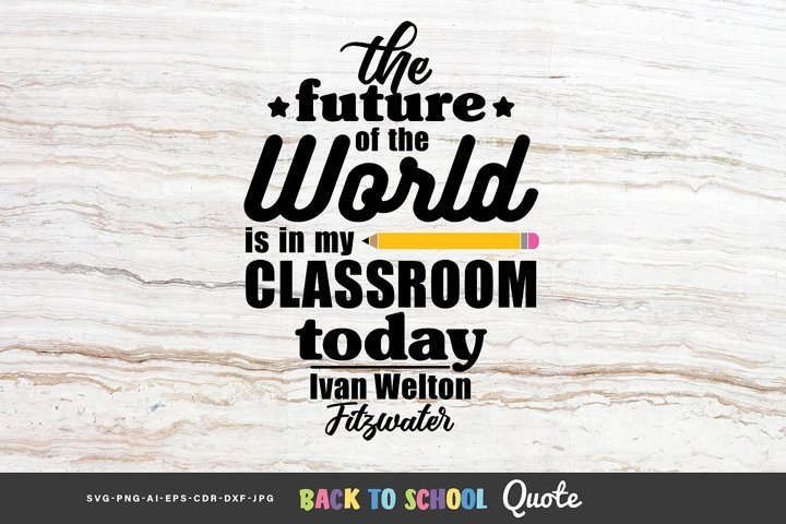 The future of the world is in my classroom today - Quote