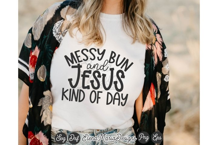 Messy Bun And Jesus Kind Of Day SVG Cutting File