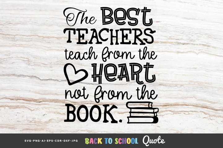 The Best Teachers Teach from the Heart...- Educational Quote