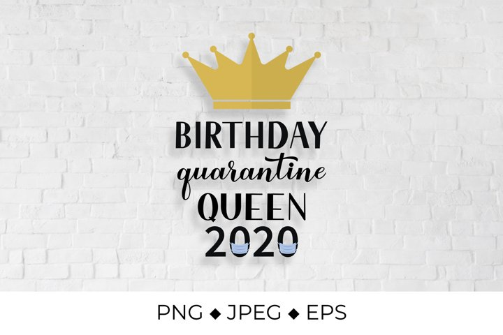 Birthday Quarantine Queen 2020 lettering with gold crown