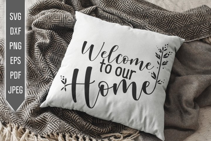 Welcome To Our Home. House Svg. Family Svg. Farmhouse Design
