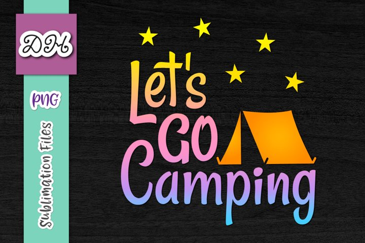 Lets Go Camping Sublimation Print File PNG