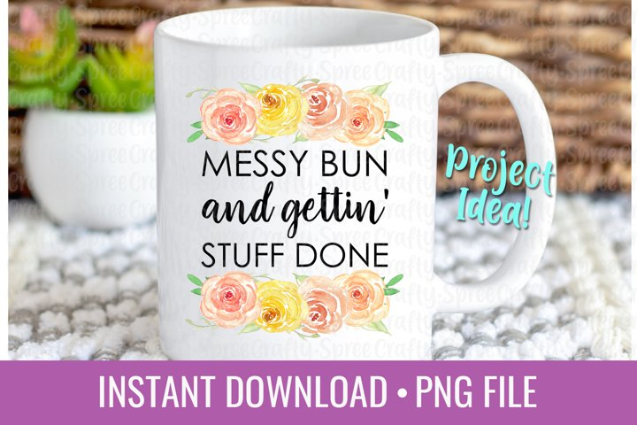 Messy Bun and Gettin Stuff Done PNG Sublimation File