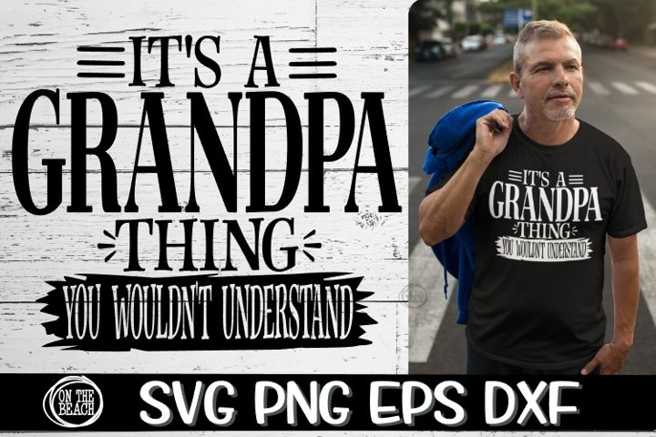 Its A Grandpa Thing - You Wouldnt Understand -SVG PNG EPS