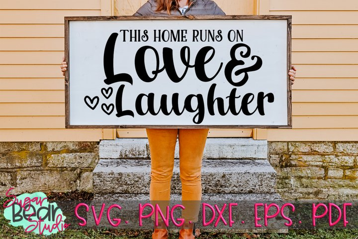 This Home Runs On Love and Laughter - A Quote SVG
