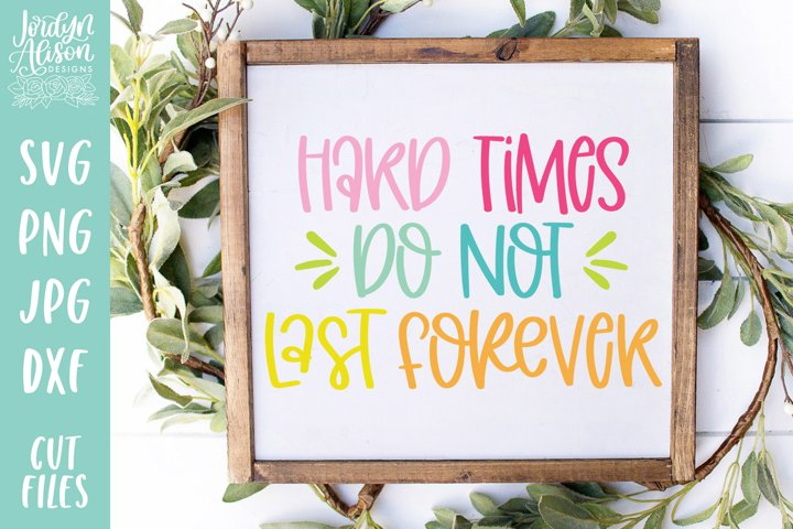 Hard Times Dont Last Forever, Positive Vibes SVG Cut File