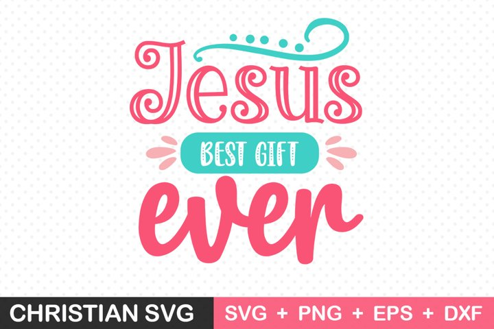 Jesus Best Gift Ever svg, Christian SVG