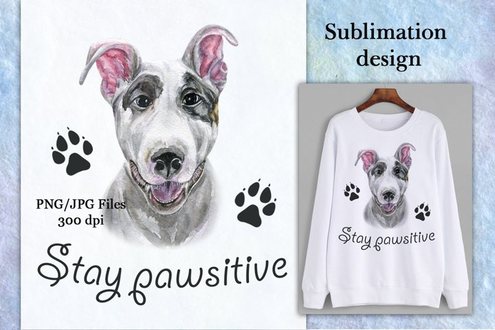 Sublimation design Stay pawsitive with watercolor dog