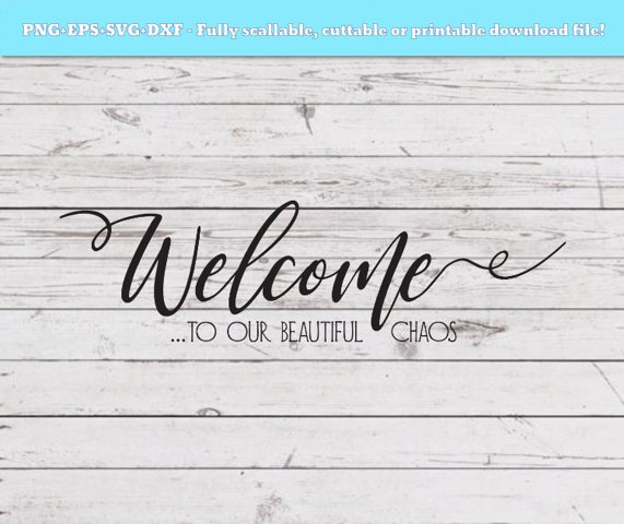 SVG, PNG, DXF Welcome to our beautiful chaos svg, welcome sign, cutting file svg file, cut file cricut, silhouette, funny svg, svg design