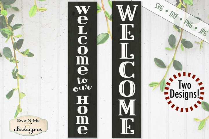Welcome - Welcome To Our Home - Vertical Porch Sign SVG
