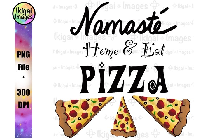 Namaste Home and Eat Pizza PNG, Funny Introvert Word Art