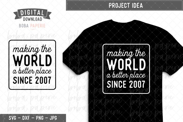 Making the World a Better Place since 2007 Birthday SVG