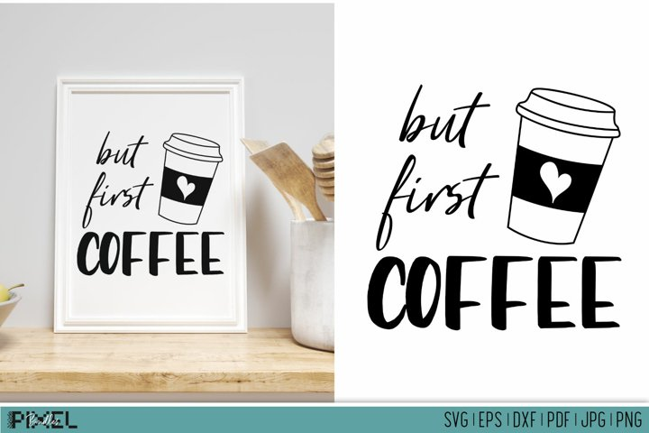 Kitchen SVG Coffee Mug Quotes Coffee SVG But First Coffee