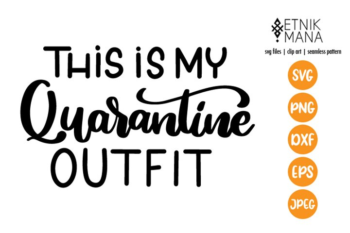 This Is My Quarantine Outfit - Covid 19 Lettering SVG File