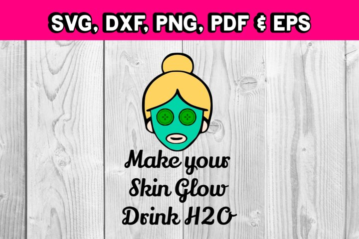 Spa day - facial svg file - make your skin glow quote water