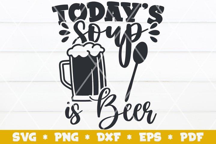 Todays Beer is Soup SVG, Beer SVG, Cut File