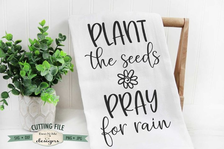 Plant The Seeds Pray For Rain | Garden SVG | Spring SVG