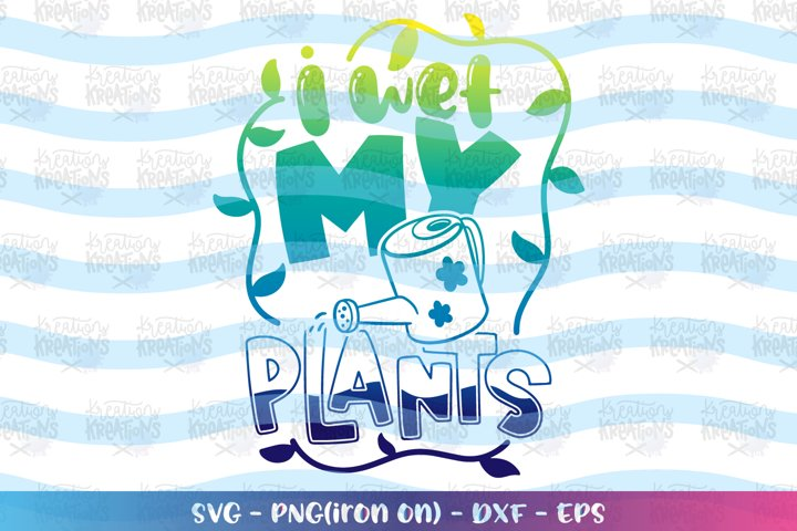 General svg Gardening svg I wet my plants