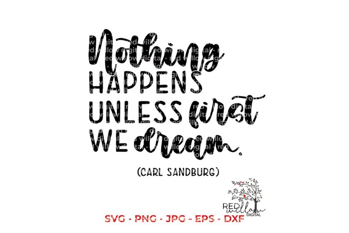 Nothing Happens Unless First We Dream SVG