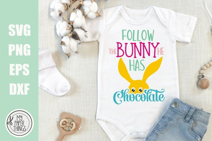 Easter Baby svg | Follow the Bunny he has Chocolate