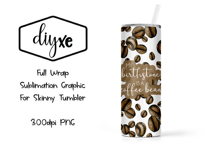 My Birthstone Is A Coffee Bean - Sublimation Skinny Tumbler
