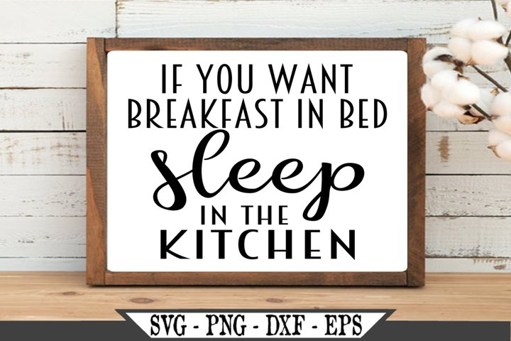 If You Want Breakfast In Bed Sleep In The Kitchen Funny SVG