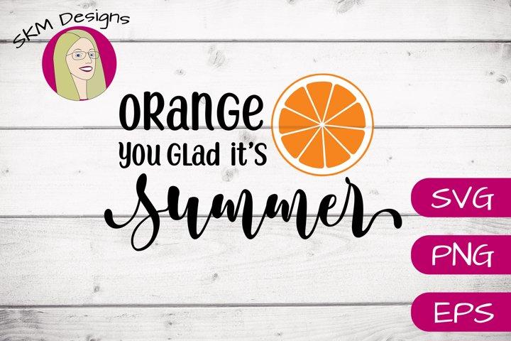 Orange You Glad Its Summer | SVG Cut File