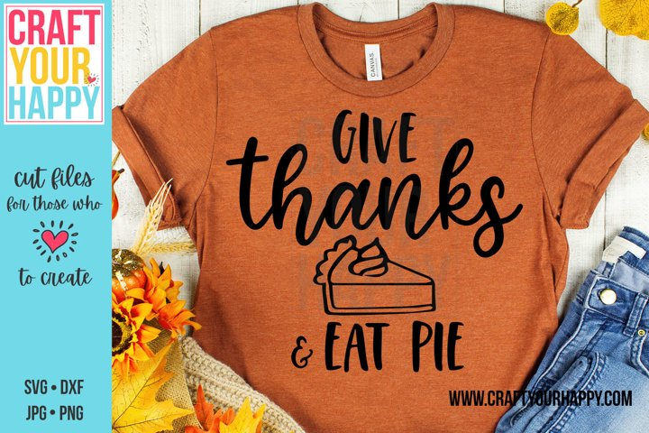 Give Thanks & Eat Pie - Thanksgiving SVG/Sublimation PNG