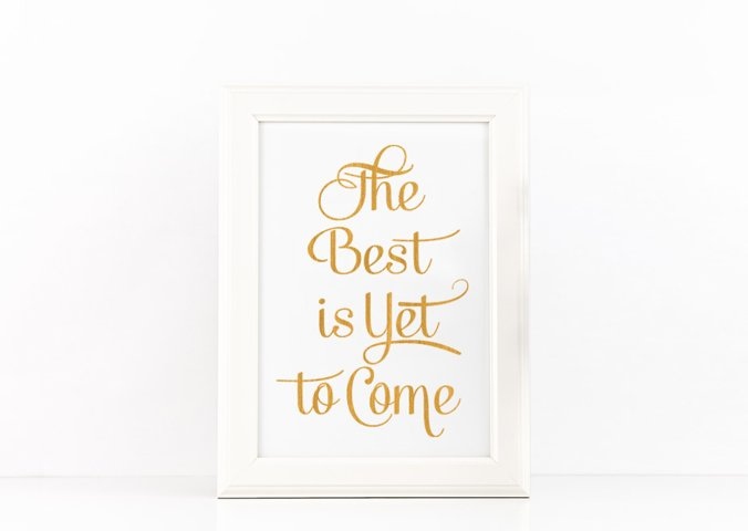 The Best is Yet to Come Poster Inspirational Quote to Print