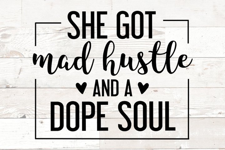 She Got Mad Hustle and a Dope Soul Queen Girl Power Boss
