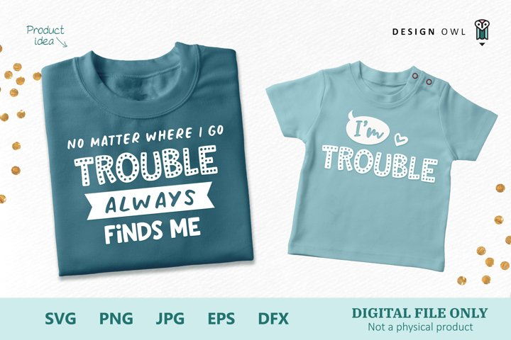 Trouble Always Finds Me - Parent and Child SVG Files