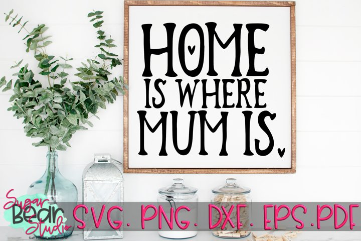 Home Is Where Mum Is - A Mum SVG