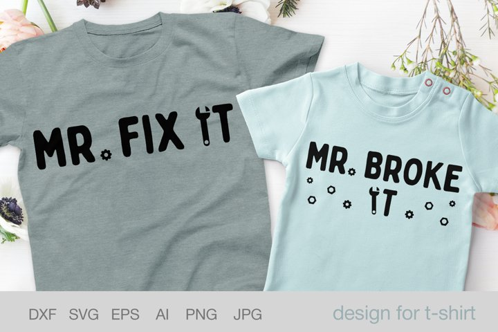 Mr fix it svg, Mr broke it svg, Fathers day shirt and onesie