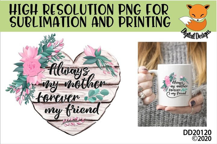 Always My Mother Forever My Friend Sublimation