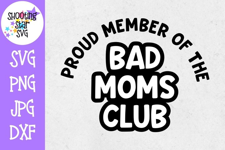 Proud Member of the Bad Moms Club SVG - Mothers Day SVG