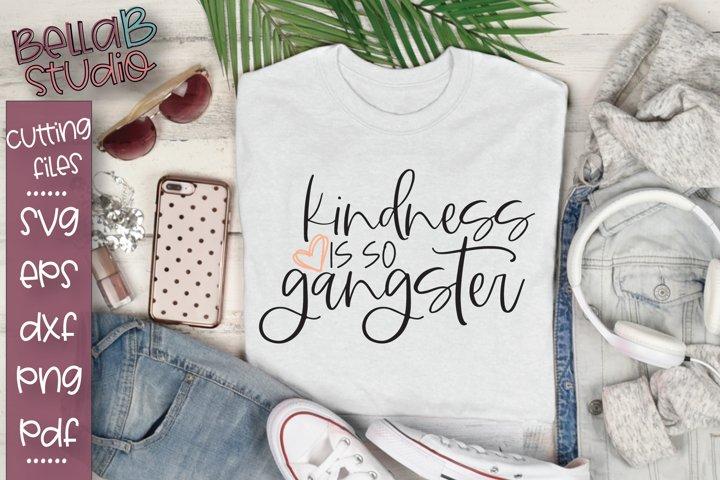 Kindness SVG, Kindness is so Gangster SVG, Be Kind SVG