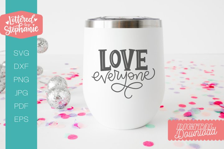 Love Everyone SVG cut file, love handlettered svg
