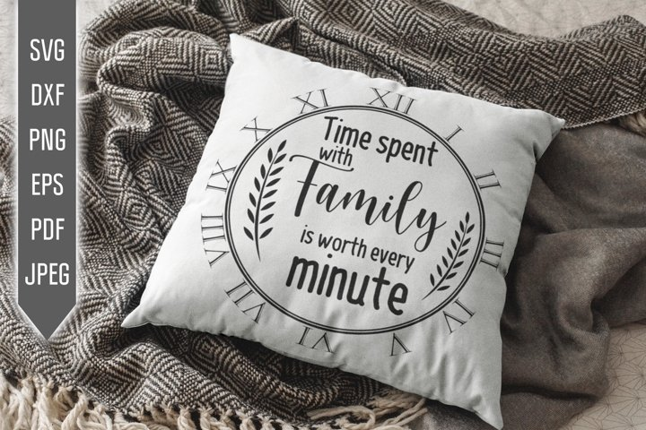 Time Spent With Family Is Worth Every Minute Svg. Clock Svg