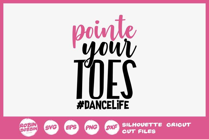 Point Your Toes SVG - Dance Life svg - Ballet SVG File