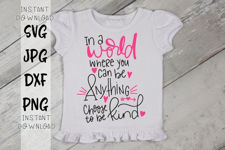 In A World Where You Can Be Anything Choose To Be Kind - SVG
