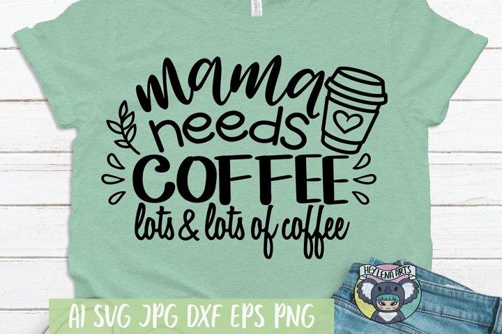 Mama Needs Coffee svg, Mama svg, Cricut Cut Files, dxf files