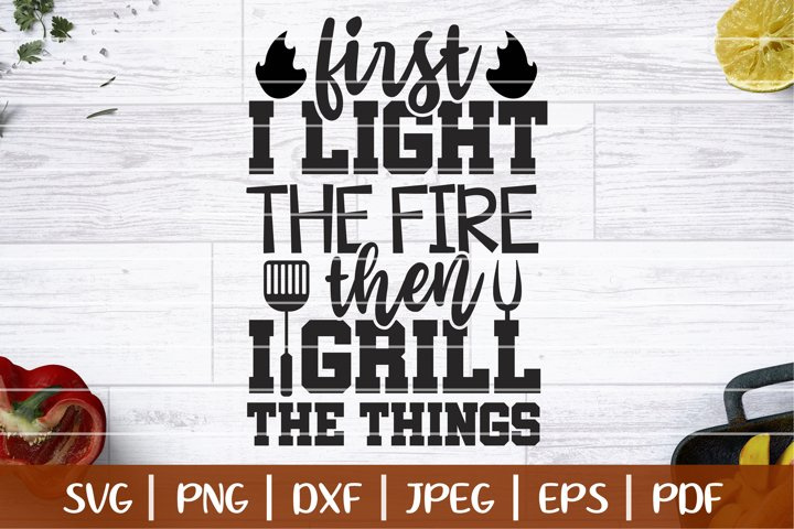 First I Light The Fire Then I Do The Grills SVG, BBQ SVG