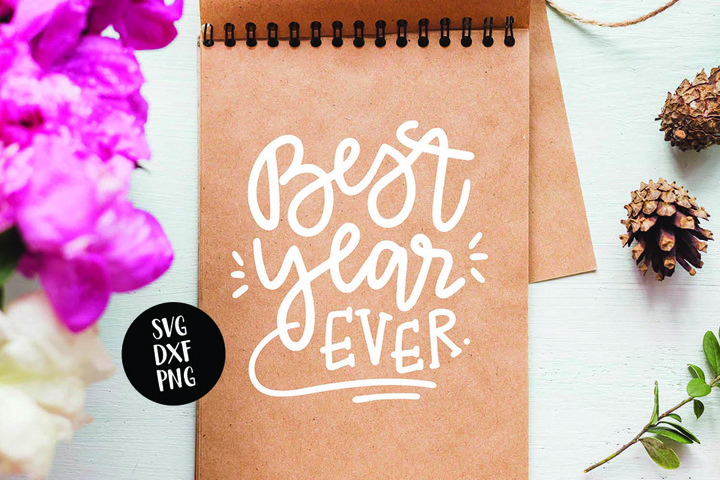 Best Year Ever- Hand Lettered New Years- SVG DXF PNG
