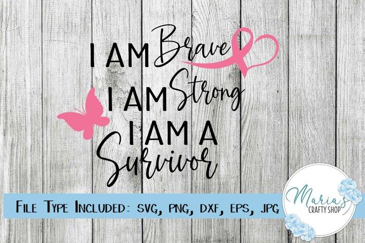 I am Brave, I am Strong, I am a Survivor SVG, Cancer SVG