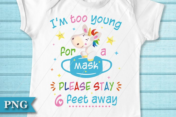 Im Too Young For A Mask PNG Sublimation File, Baby Unicorn