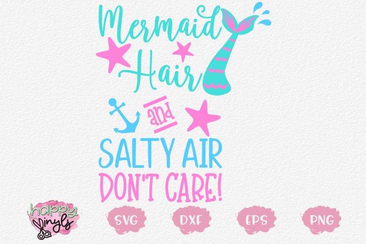 Mermaid Hair and Salty Air Dont Care - A Mermaid SVG