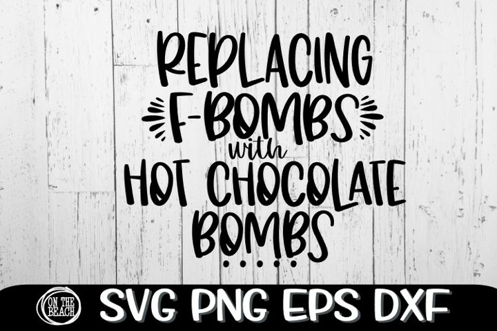 Replacing F-Bombs With Hot Chocolate Bombs- SVG PNG EPS DXF