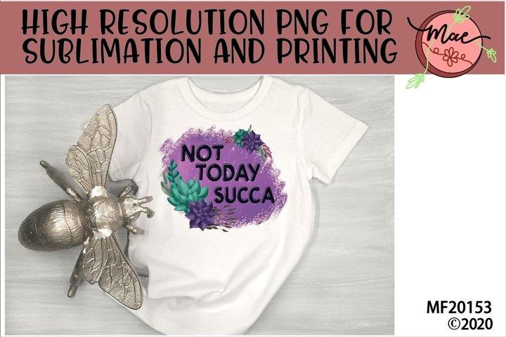 Not Today Succa Cactus Sublimation Design