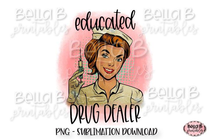 Educated Drug Dealer Sublimation Design, Funny Nurse Design
