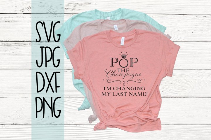 Pop the champagne Im changing my last name, Engagement, SVG